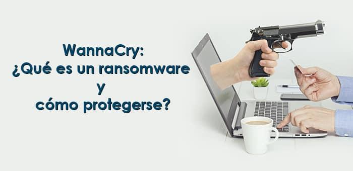 Wannacry: ¿Qué es un ransomware y como protegerse?